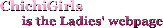 Chichi Girls is the Ladies' webpage